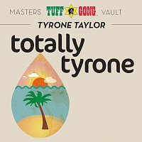 Tyrone Taylor – Totally Tyrone [Masters Vault]