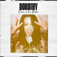 Dorothy – Down To The Bottom