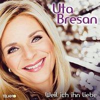 Uta Bresan – Weil ich ihn liebe