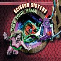 Scissor Sisters – Take Your Mama