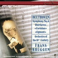 Frans Bruggen, Orchestra Of The 18th Century – Beethoven: Symphony No. 5; Egmont Overture; Coriolan Overture