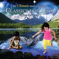 Různí interpreti – The Ultimate Most Relaxing Classics for Kids In the Universe