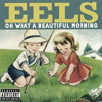 Eels – Oh What A Beautiful Morning