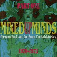 Mixed Up Minds, Part 1: Obscure Rock And Pop From The British Isles, 1970-1973