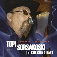 Topi Sorsakoski, Kulkukoirat – Jossakin... Suomessa [Live]
