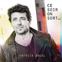 Patrick Bruel – Ce soir on sort...