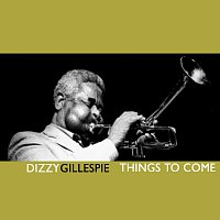 Dizzy Gillespie – Things To Come