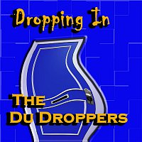 The DuDroppers – Dropping In