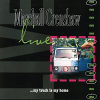 Marshall Crenshaw – Live ...My Truck Is My Home