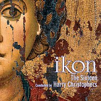 The Sixteen, Harry Christophers, Huw Williams, Charles Fullbrook – IKON - Music for the Spirit & Soul