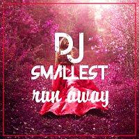 DJ Smallest – Run Away - Single