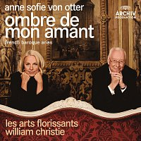 Anne Sofie von Otter, Orchestre Les Arts florissants, William Christie – Ombre de mon amant - French Baroque Arias