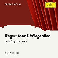 Erna Berger, Staatskapelle Berlin, Wolfgang Martin – Reger: Maria Wiegenlied, Op. 76 (Arr. for Orchestra)
