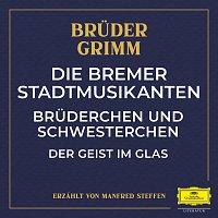 Deutsche Grammophon Literatur, Bruder Grimm, Manfred Steffen – Die Bremer Stadtmusikanten / Bruderchen und Schwesterchen / Der Geist im Glas