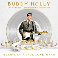 Buddy Holly, The Royal Philharmonic Orchestra – Everyday / True Love Ways