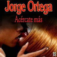 Jorge Ortega – Acércate Más