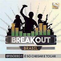 Various – Breakout Brasil - Ep. 1: É Só Chegar e Tocar