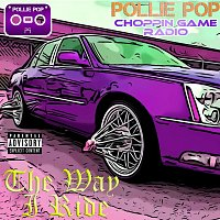 Pollie Pop, Choppin Game Radio – The Way I Ride