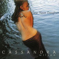 Cassandra Wilson – New Moon Daughter