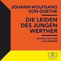 Johann Wolfgang von Goethe, Hans Kremer, Deutsche Grammophon Literatur – Goethe: Die Leiden des jungen Werther