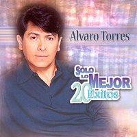 Alvaro Torres – Solo Lo Mejor - 20 Exitos