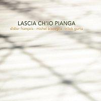Michel Bisceglia, Didier Francois, Trilok Gurtu – Lascia Ch'io Pianga