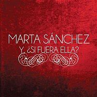 Marta Sánchez – Y, ?Si Fuera Ella?