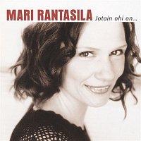 Mari Rantasila – Jotain ohi on ...