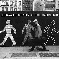 Lee Ranaldo – Between The Times & The Tides