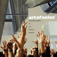Art Of Noise – Reconstructed…For Your Listening Pleasure