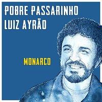 Luiz Ayrao, Monarco – Pobre Passarinho