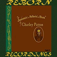 Charley Patton – Screamin' and Hollerin' the Blues The Worlds of Charley Patton, Vol.3 (HD Remastered)