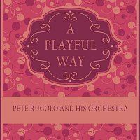 Pete Rugolo & His Orchestra – A Playful Way