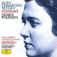 Lucy Shelton, Schonberg Ensemble, Oliver Knussen – Ruth Crawford Seeger: Music for Small Orchestra; Study in Mixed Accents; Three Songs; Three Chants; String Quartet; Two Ricercari; Andante for String Orchestra; Rissolty Rossolty; Suite for Wind Quintet / Charles Seeger: John Hardy