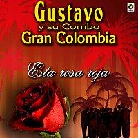 Gustavo y Su Combo Gran Colombia – Esta Rosa Roja