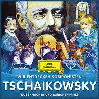 Will Quadflieg – Wir entdecken Komponisten: Peter Tschaikowsky – Nuszknacker und Marchenprinz