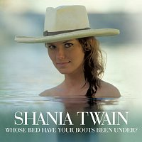 Shania Twain – Whose Bed Have Your Boots Been Under?