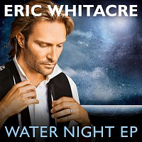 Eric Whitacre – Water Night EP