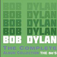 Bob Dylan – The Complete Album Collection - The 80's