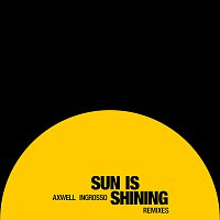 Axwell /Ingrosso, Axwell, Sebastian Ingrosso – Sun Is Shining [Remixes]