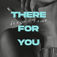 Gorgon City, MK – There For You