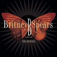 Britney Spears – B in the Mix, The Remixes [Deluxe Version]