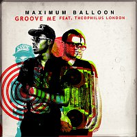 Maximum Balloon, Theophilus London – Groove Me