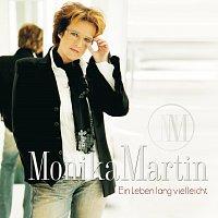 Monika Martin – Ein Leben lang vielleicht