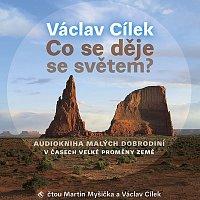 Martin Myšička, Václav Cílek – Cílek: Co se děje se světem?