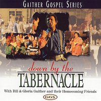 Bill & Gloria Gaither – Down By The Tabernacle