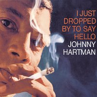 Johnny Hartman – I Just Dropped By To Say Hello