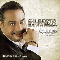 Gilberto Santa Rosa – El Caballero De La Salsa - La Historia Tropical