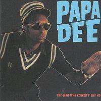 Papa Dee – The Man Who Couldn't Say No