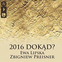 Zbigniew Preisner, Ewa Lipska – 2016 Dokąd? [Live]